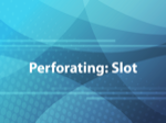Perforating: Slot