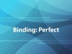 Binding: Perfect