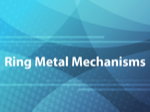 Ring Metal Mechanisms