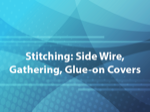 Stitching: Side Wire, Gathering, Glue-on Covers