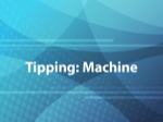 Tipping: Machine