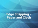 Edge Stripping - Paper and Cloth