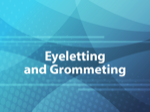 Eyeletting and Grommeting