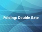 Folding: Double Gate