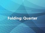 Folding: Quarter