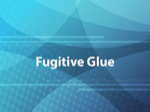 Fugitive Glue