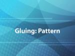Gluing: Pattern