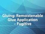 Gluing: Remoistenable Glue Application - Fugitive