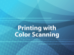 Printing with Color Scanning