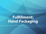 Fulfillment: Hand Packaging