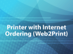 Printer with Internet Ordering (Web2Print)